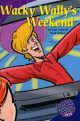 Wacky Wally's Weekend Illustrated by Paul Konye Series: Book Web Plus Thompson Learning (Cengage), Aust., 2004 ISBN: 0 170 11927 0 Guided reader at Level 5.